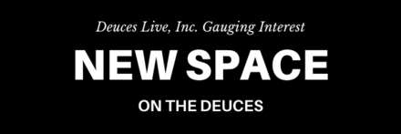 New Space on the Deuces, Deuces Live, Inc. Gauging Interest